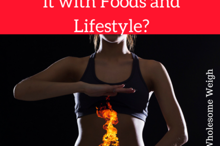 Heartburn – Can I Help it with Foods and Lifestyle?
